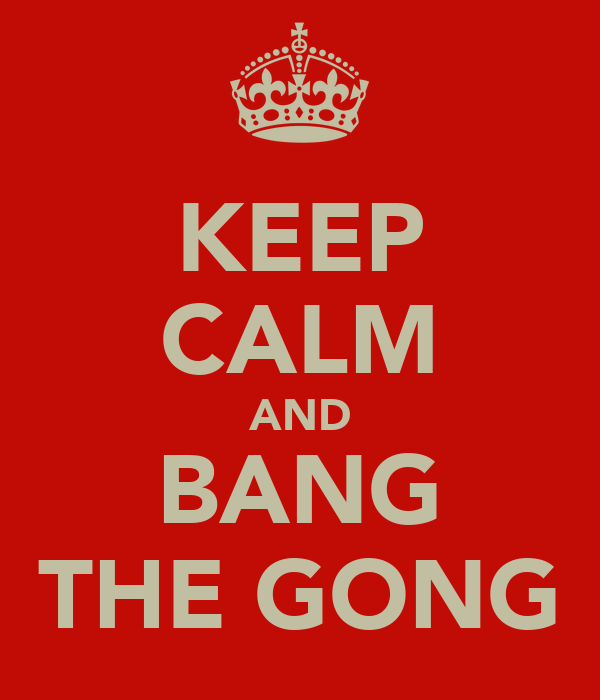 KEEP CALM AND BANG THE GONG