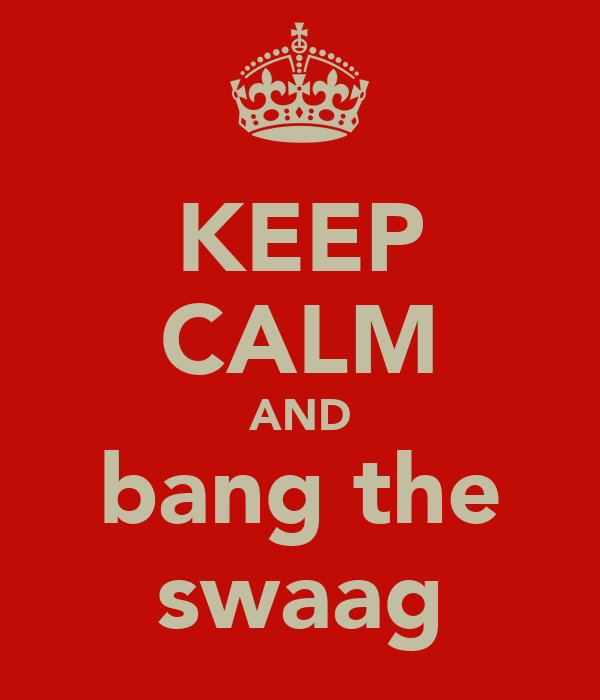 KEEP CALM AND bang the swaag