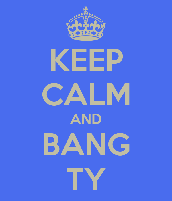 KEEP CALM AND BANG TY