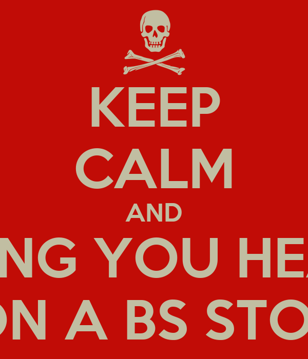 KEEP CALM AND BANG YOU HEAD ON A BS STOP