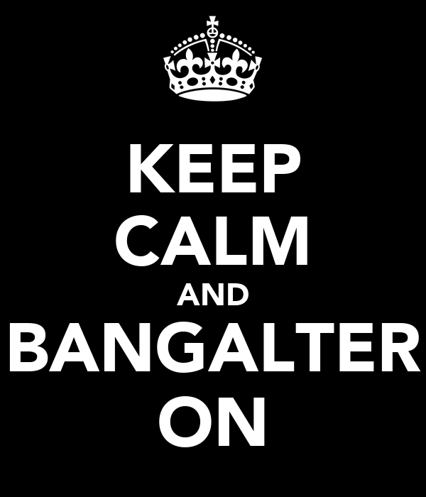 KEEP CALM AND BANGALTER ON