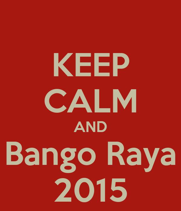 KEEP CALM AND Bango Raya 2015