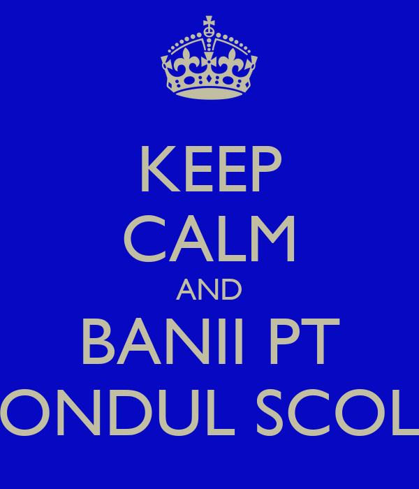 KEEP CALM AND BANII PT FONDUL SCOLII