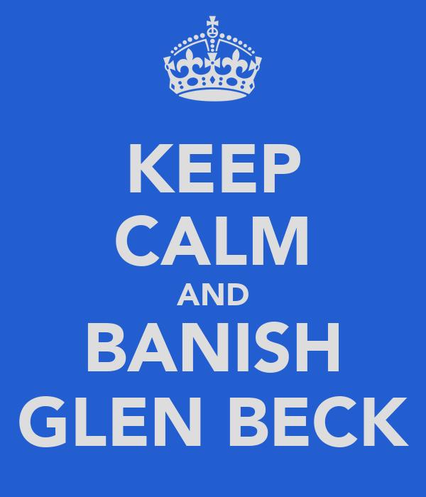KEEP CALM AND BANISH GLEN BECK