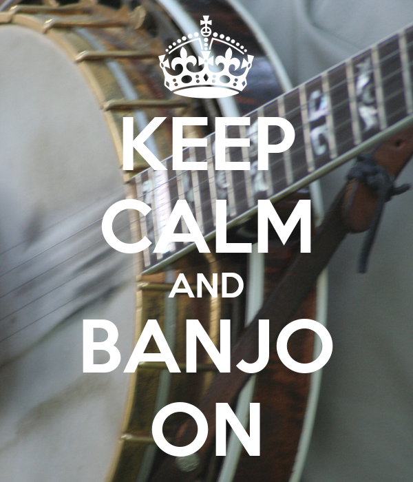 KEEP CALM AND BANJO ON