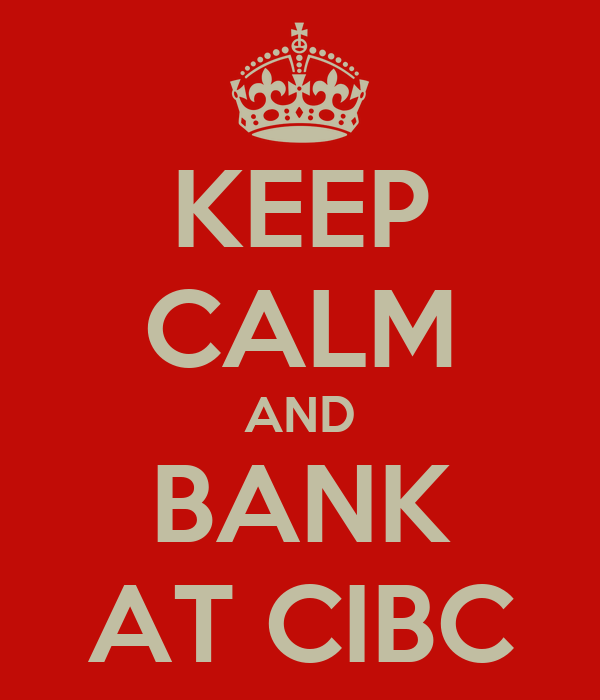 KEEP CALM AND BANK AT CIBC