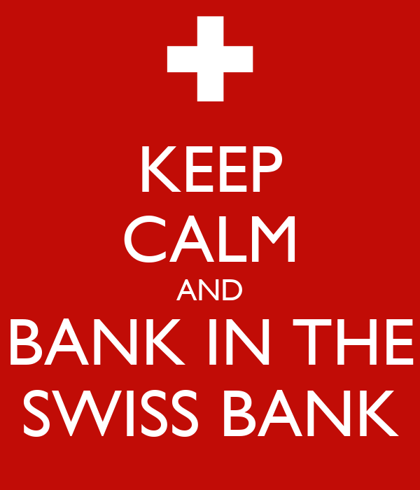 KEEP CALM AND BANK IN THE SWISS BANK
