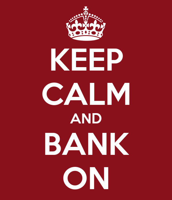 KEEP CALM AND BANK ON