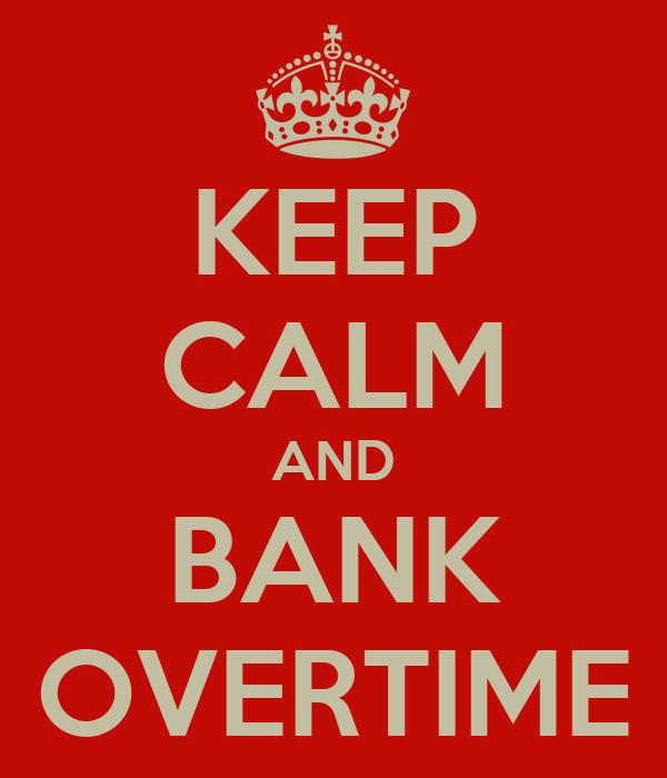 KEEP CALM AND BANK OVERTIME