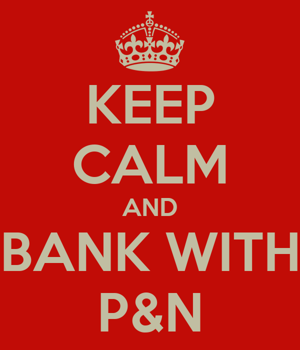 KEEP CALM AND BANK WITH P&N
