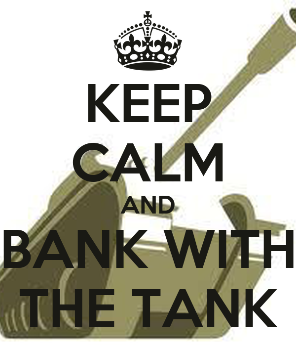 KEEP CALM AND BANK WITH THE TANK