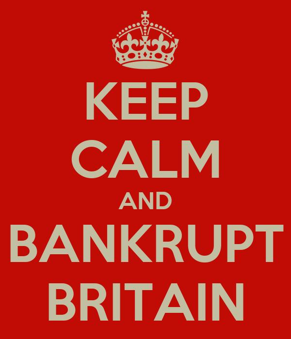KEEP CALM AND BANKRUPT BRITAIN