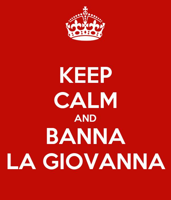 KEEP CALM AND BANNA LA GIOVANNA