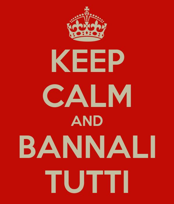 KEEP CALM AND BANNALI TUTTI