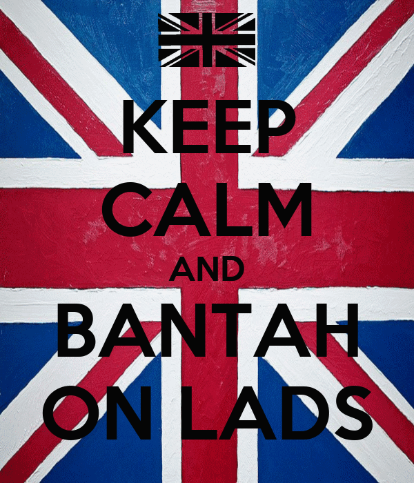 KEEP CALM AND BANTAH ON LADS