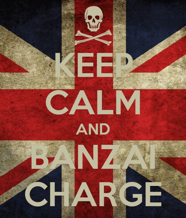 KEEP CALM AND BANZAI CHARGE