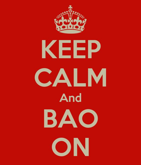 KEEP CALM And BAO ON