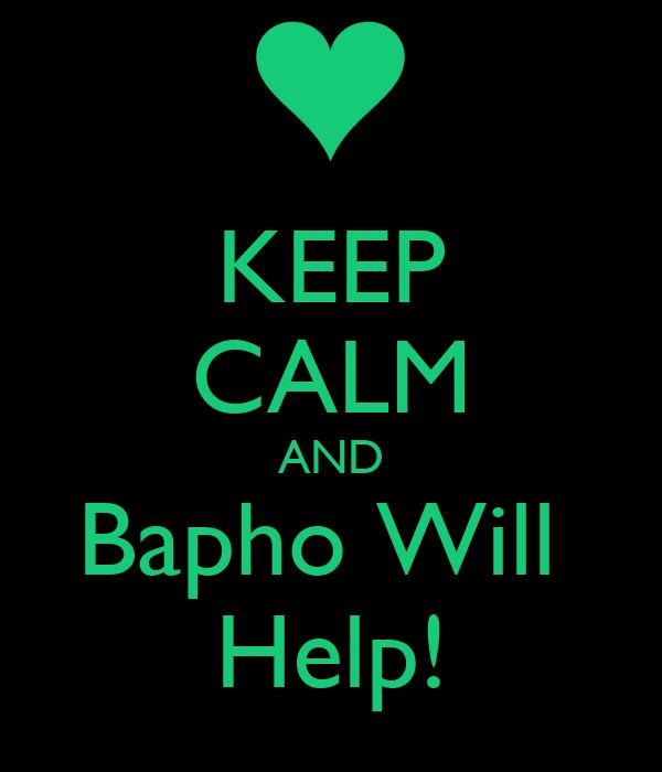KEEP CALM AND Bapho Will  Help!