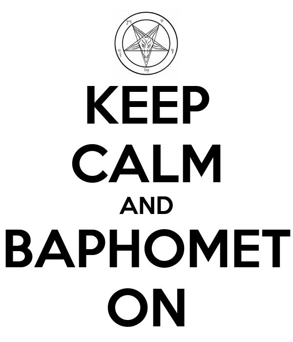 KEEP CALM AND BAPHOMET ON
