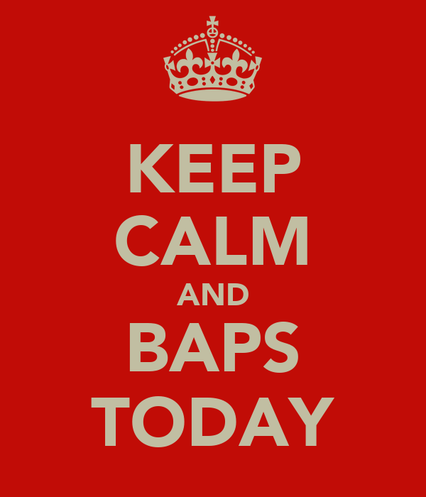 KEEP CALM AND BAPS TODAY