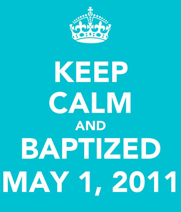 KEEP CALM AND BAPTIZED MAY 1, 2011