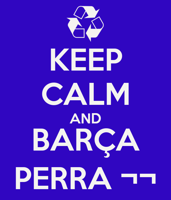KEEP CALM AND BARÇA PERRA ¬¬