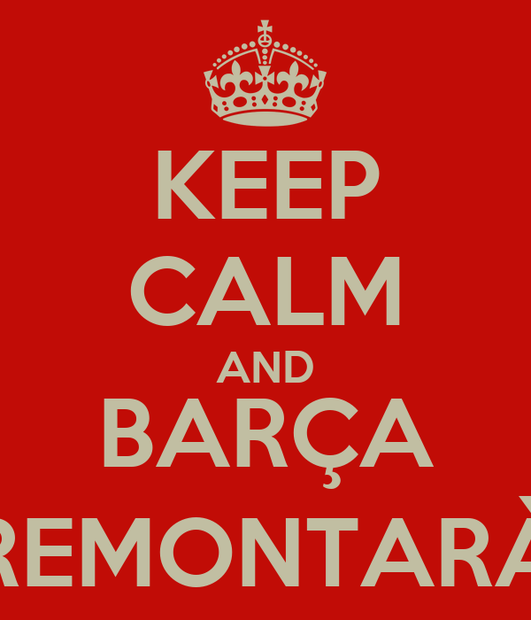 KEEP CALM AND BARÇA REMONTARÀ
