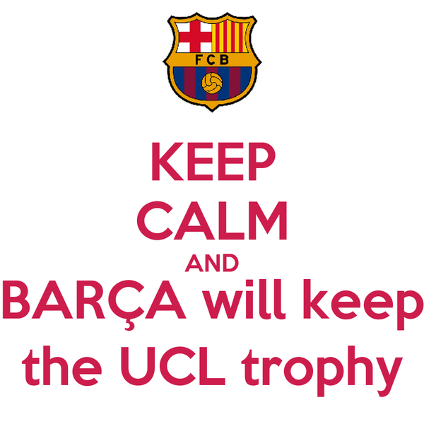 KEEP CALM AND BARÇA will keep the UCL trophy