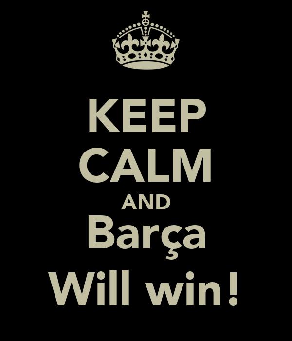 KEEP CALM AND Barça Will win!