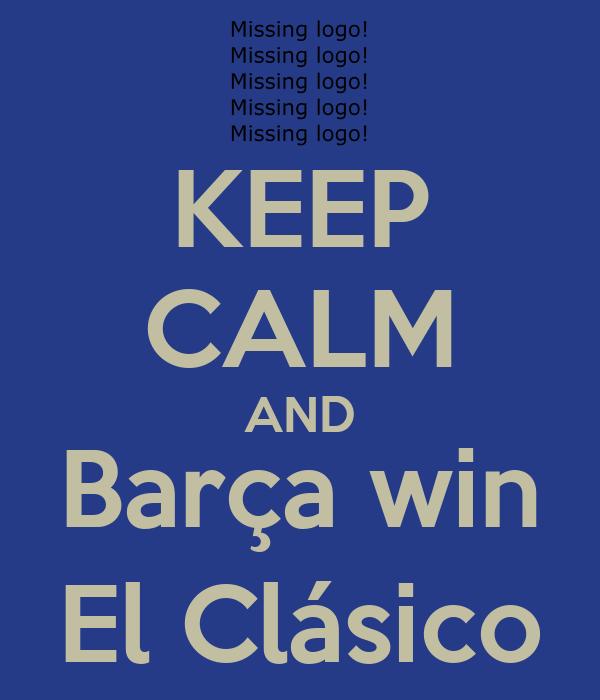 KEEP CALM AND Barça win El Clásico