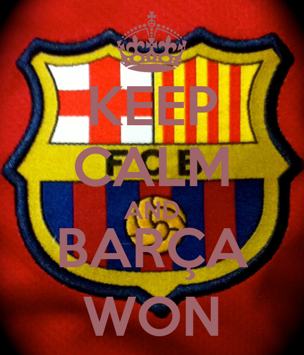 KEEP CALM AND BARÇA WON