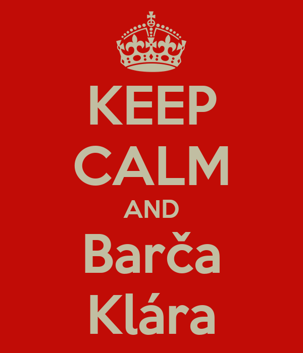 KEEP CALM AND Barča Klára
