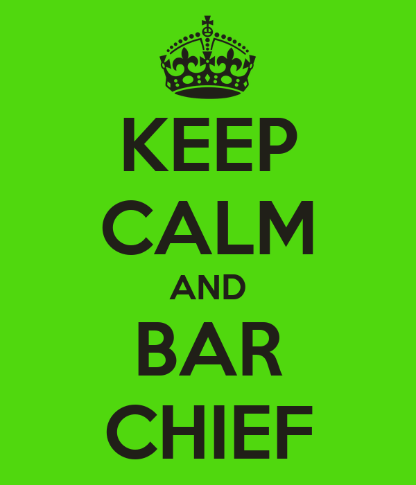 KEEP CALM AND BAR CHIEF