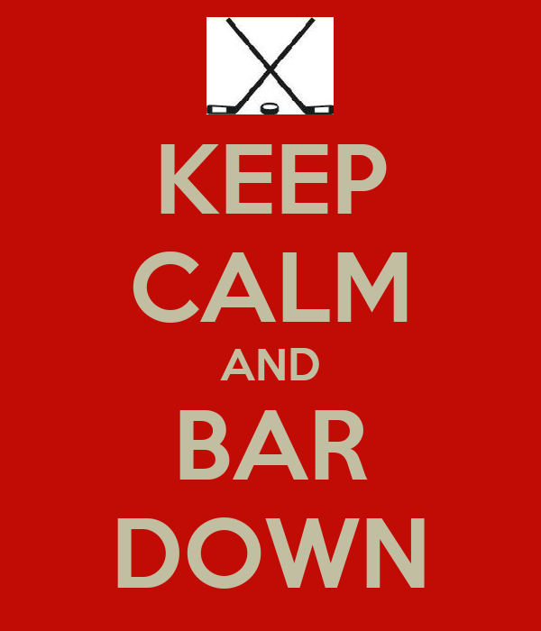 KEEP CALM AND BAR DOWN