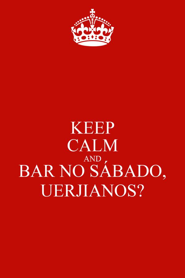 KEEP CALM AND BAR NO SÁBADO, UERJIANOS?