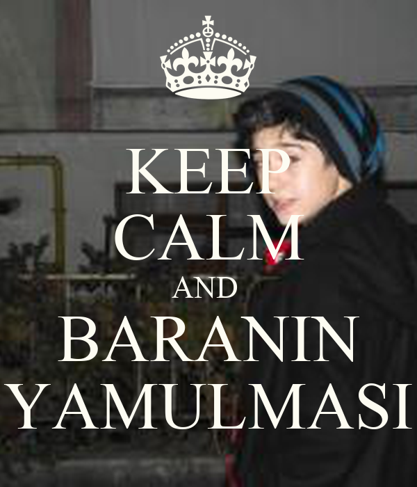 KEEP CALM AND  BARANIN YAMULMASI