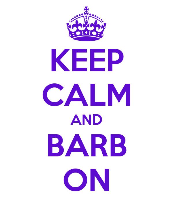 KEEP CALM AND BARB ON