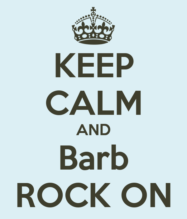 KEEP CALM AND Barb ROCK ON