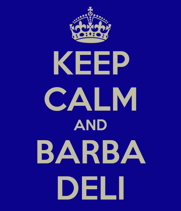 KEEP CALM AND BARBA DELI