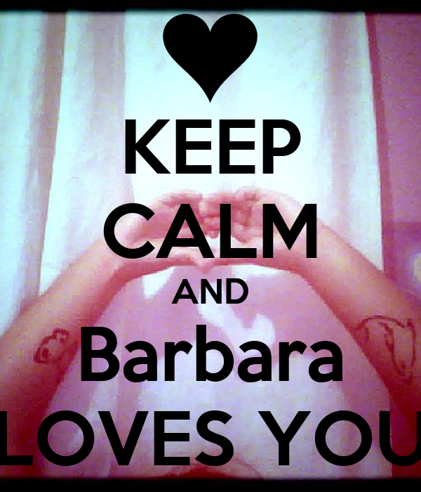 KEEP CALM AND Barbara LOVES YOU
