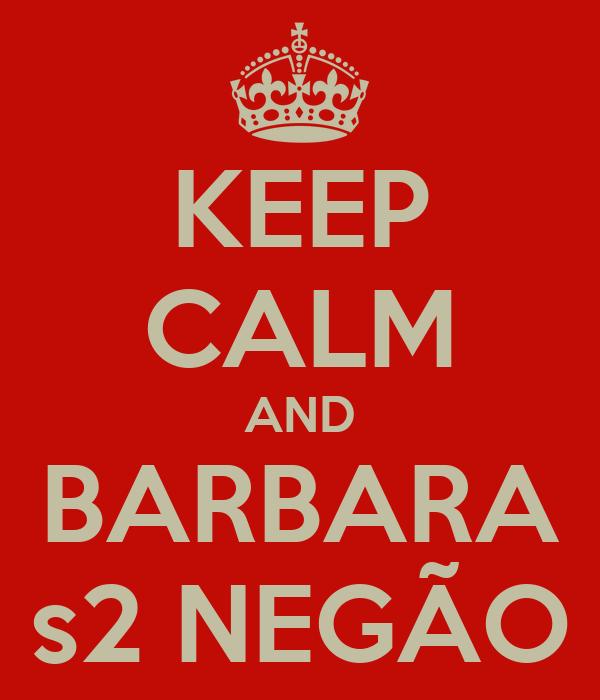 KEEP CALM AND BARBARA s2 NEGÃO