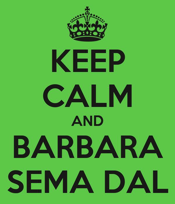 KEEP CALM AND BARBARA SEMA DAL