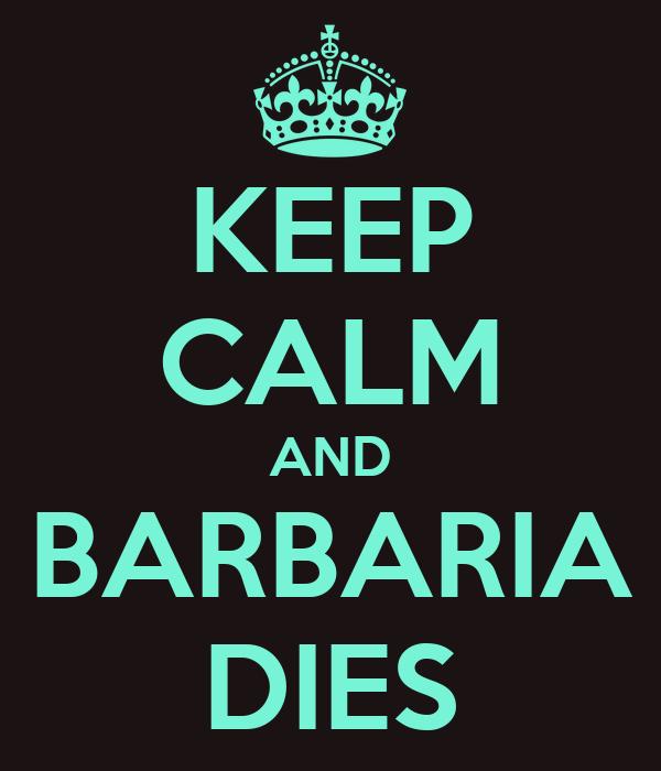 KEEP CALM AND BARBARIA DIES