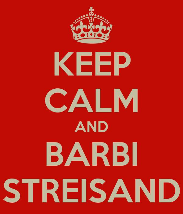 KEEP CALM AND BARBI STREISAND