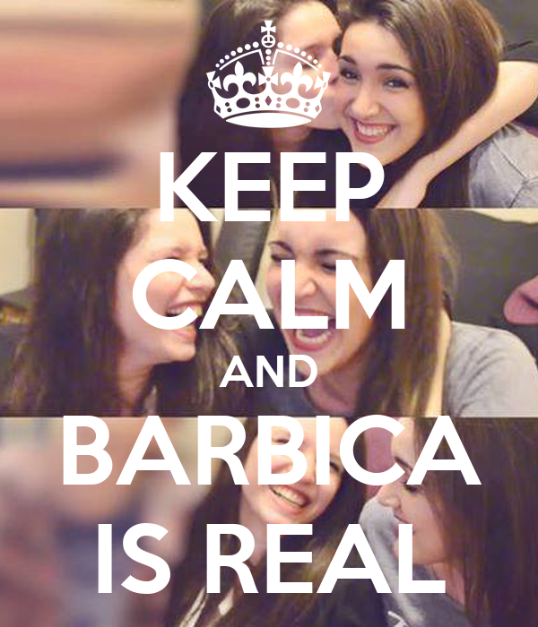 KEEP CALM AND BARBICA IS REAL