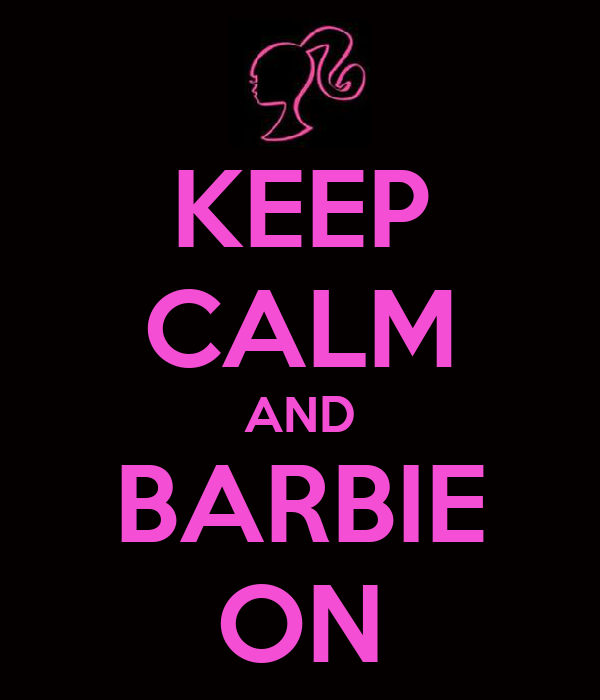 KEEP CALM AND BARBIE ON