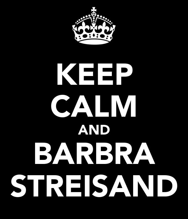 KEEP CALM AND BARBRA STREISAND