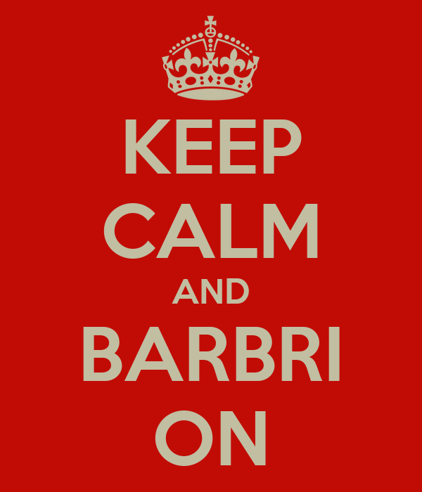 KEEP CALM AND BARBRI ON