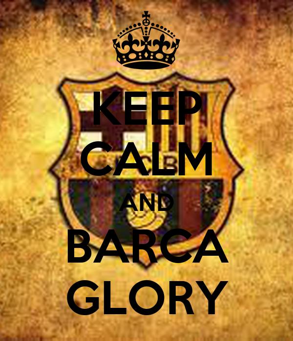 KEEP CALM AND BARCA GLORY