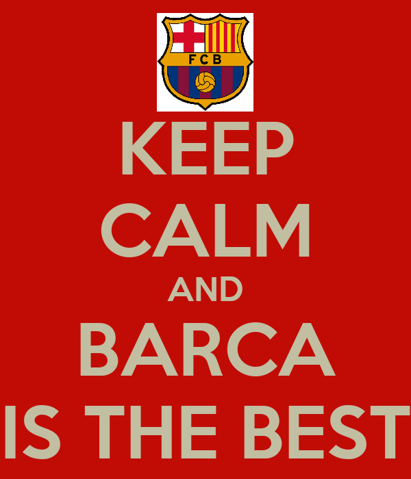 KEEP CALM AND BARCA IS THE BEST